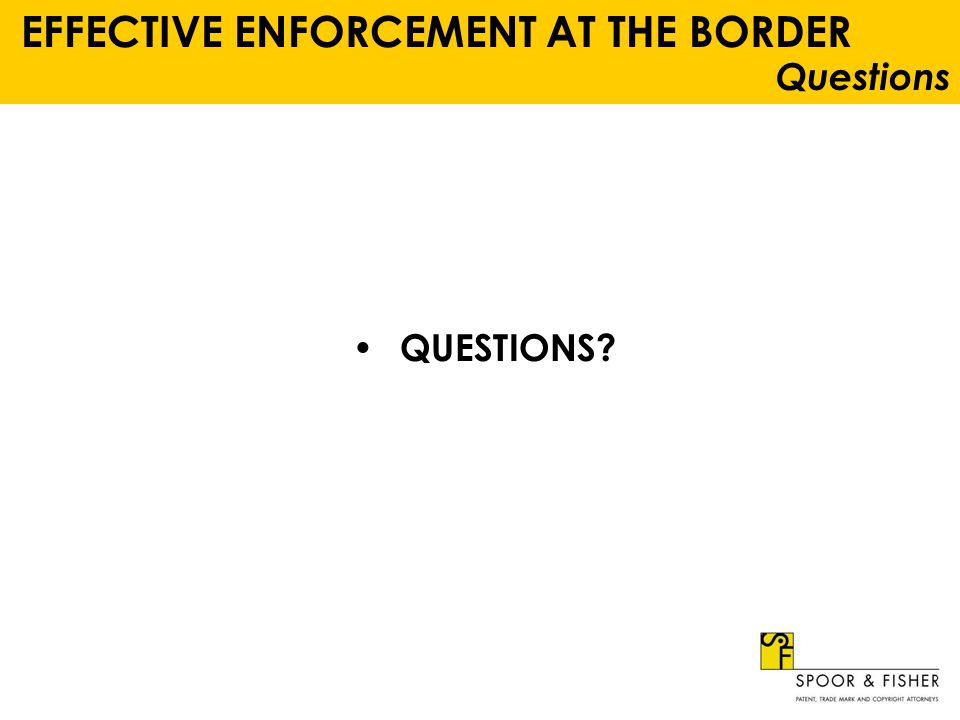 EFFECTIVE ENFORCEMENT AT THE BORDER Questions QUESTIONS