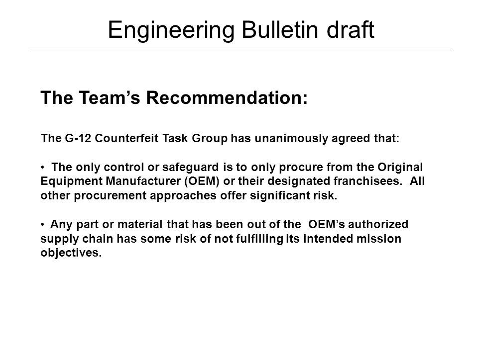 The Team's Recommendation: The G-12 Counterfeit Task Group has unanimously agreed that: The only control or safeguard is to only procure from the Orig