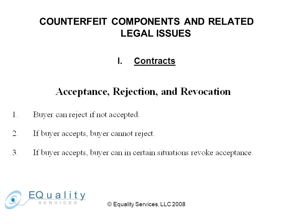 © Equality Services, LLC 2008 COUNTERFEIT COMPONENTS AND RELATED LEGAL ISSUES I.Contracts
