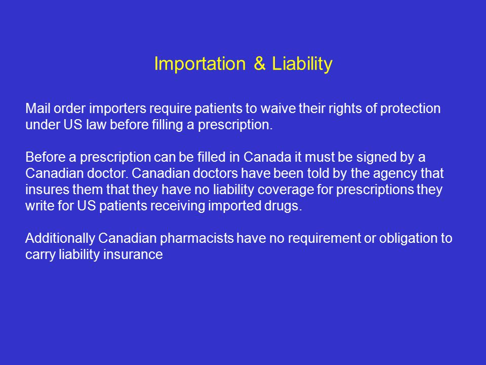 Importation & Liability Mail order importers require patients to waive their rights of protection under US law before filling a prescription.