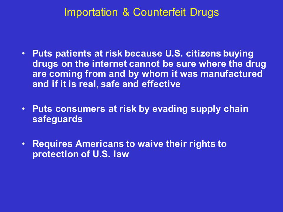 Importation & Counterfeit Drugs Puts patients at risk because U.S.
