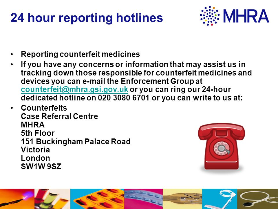 24 hour reporting hotlines Reporting counterfeit medicines If you have any concerns or information that may assist us in tracking down those responsib