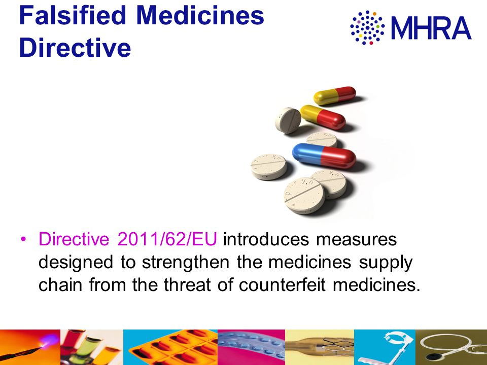 Falsified Medicines Directive Directive 2011/62/EU introduces measures designed to strengthen the medicines supply chain from the threat of counterfei