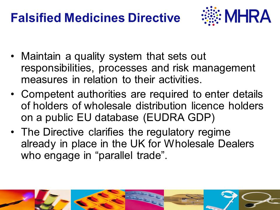 Falsified Medicines Directive Maintain a quality system that sets out responsibilities, processes and risk management measures in relation to their ac