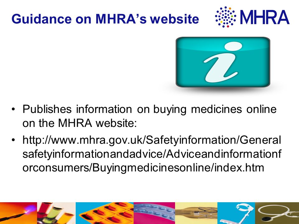 Guidance on MHRA's website Publishes information on buying medicines online on the MHRA website: http://www.mhra.gov.uk/Safetyinformation/General safe