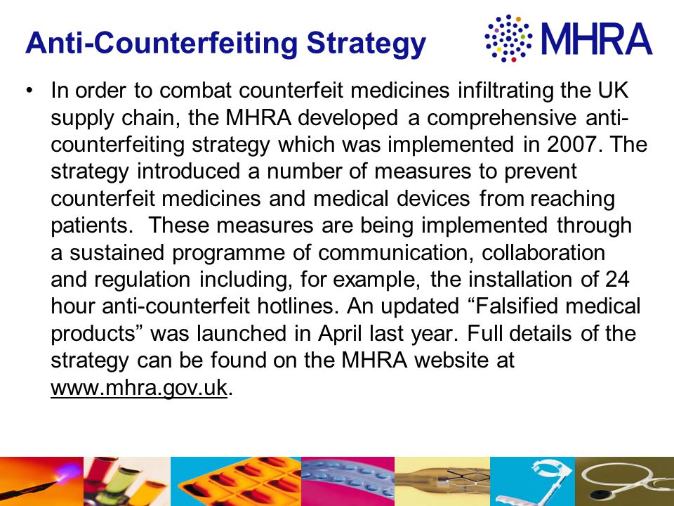 Anti-Counterfeiting Strategy In order to combat counterfeit medicines infiltrating the UK supply chain, the MHRA developed a comprehensive anti- count