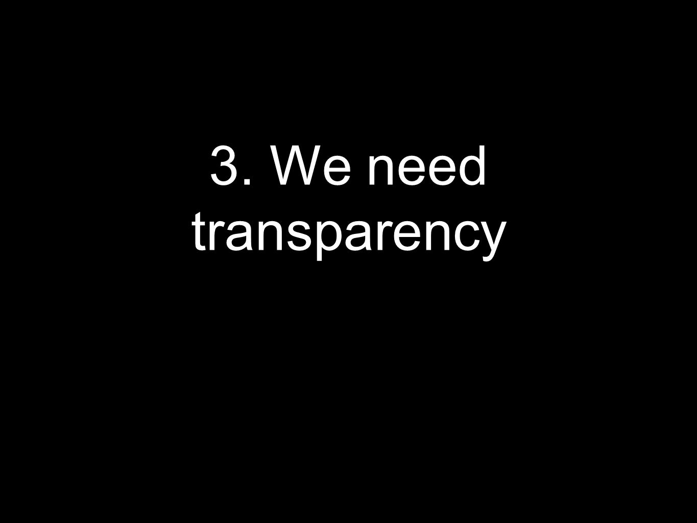 3. We need transparency