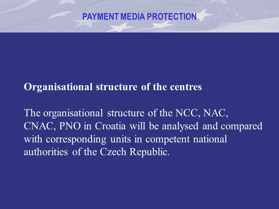 PAYMENT MEDIA PROTECTION Organisational structure of the centres The organisational structure of the NCC, NAC, CNAC, PNO in Croatia will be analysed a