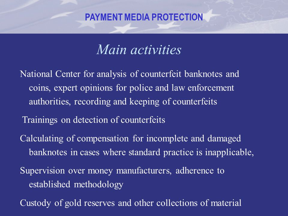 PAYMENT MEDIA PROTECTION Main activities National Center for analysis of counterfeit banknotes and coins, expert opinions for police and law enforceme