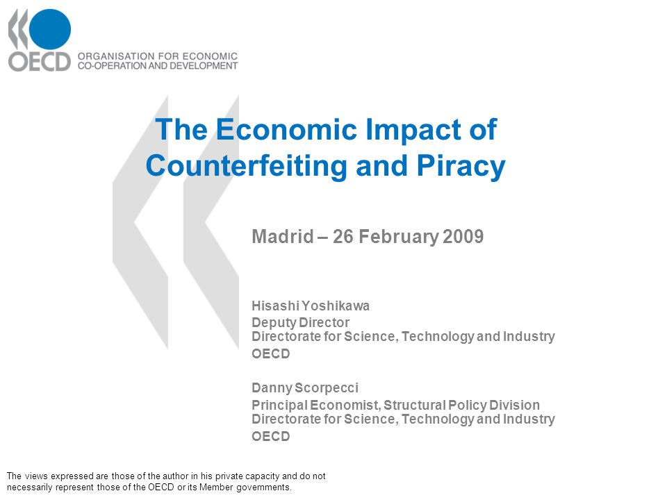 The Economic Impact of Counterfeiting and Piracy Madrid – 26 February 2009 Hisashi Yoshikawa Deputy Director Directorate for Science, Technology and I