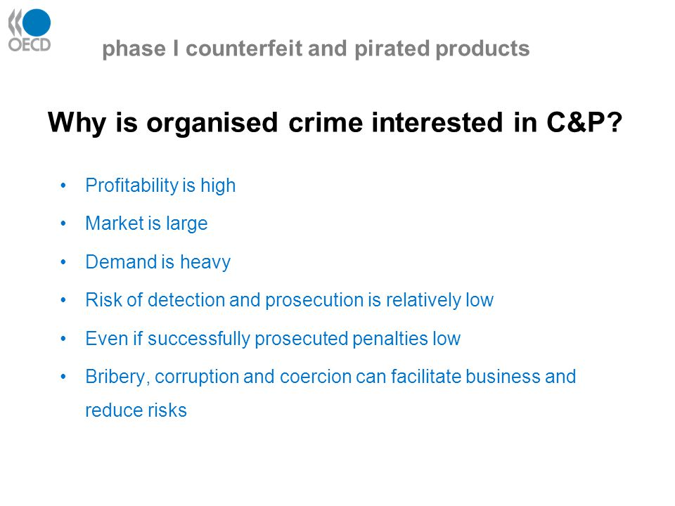 Why is organised crime interested in C&P? Profitability is high Market is large Demand is heavy Risk of detection and prosecution is relatively low Ev