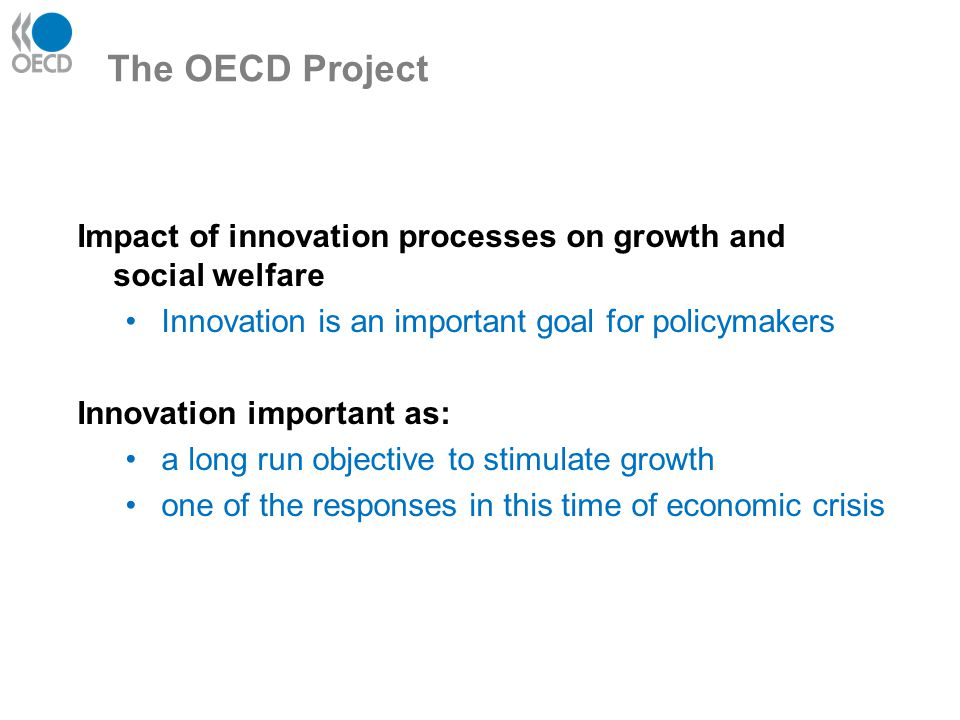 Impact of innovation processes on growth and social welfare Innovation is an important goal for policymakers Innovation important as: a long run objec