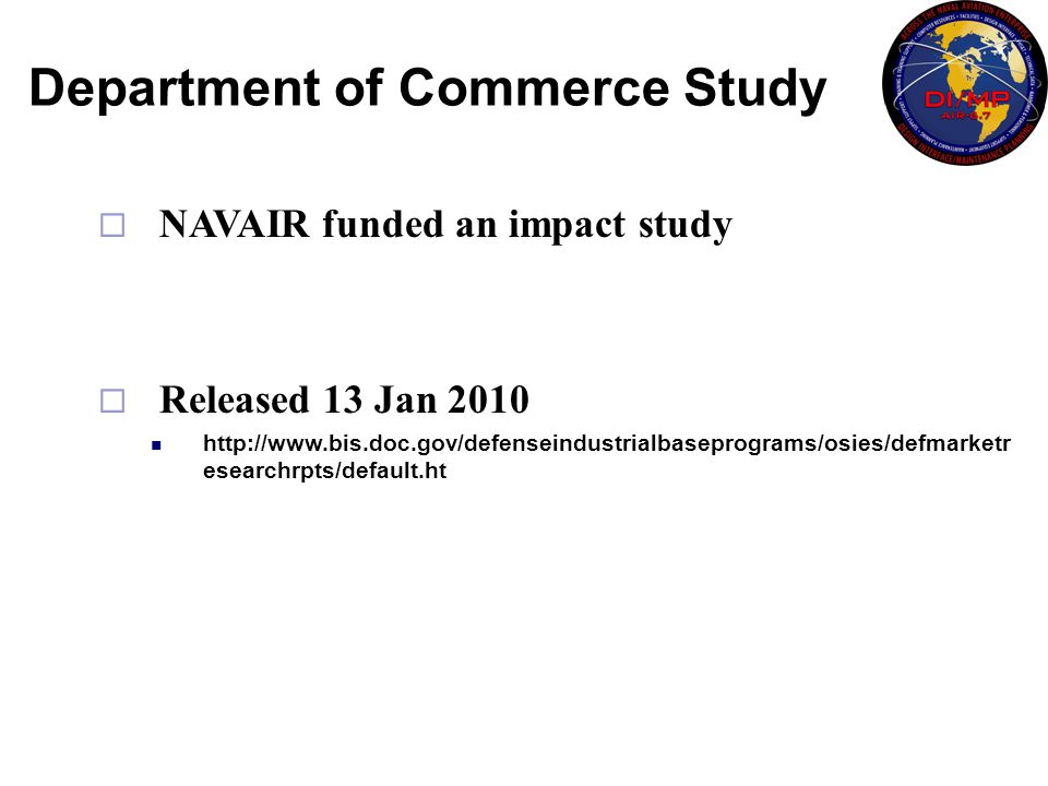  NAVAIR funded an impact study  Released 13 Jan 2010 http://www.bis.doc.gov/defenseindustrialbaseprograms/osies/defmarketr esearchrpts/default.ht De
