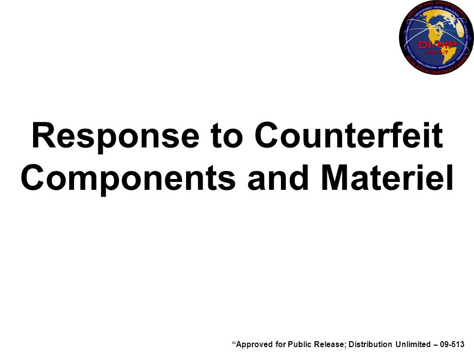 "Response to Counterfeit Components and Materiel ""Approved for Public Release; Distribution Unlimited – 09-513"