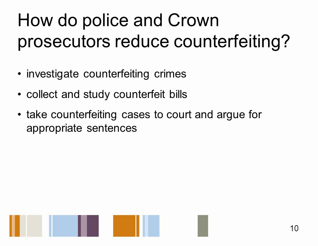 How do police and Crown prosecutors reduce counterfeiting.