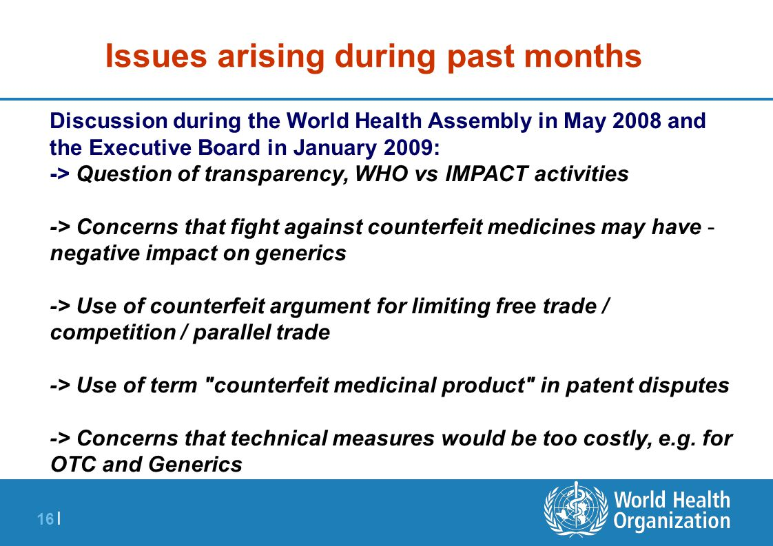 16 | Issues arising during past months Discussion during the World Health Assembly in May 2008 and the Executive Board in January 2009: -> Question of