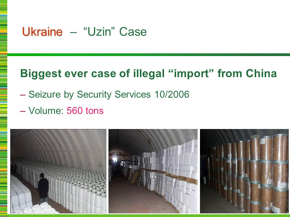 "Biggest ever case of illegal ""import"" from China –Seizure by Security Services 10/2006 –Volume: 560 tons Ukraine Ukraine – ""Uzin"" Case"