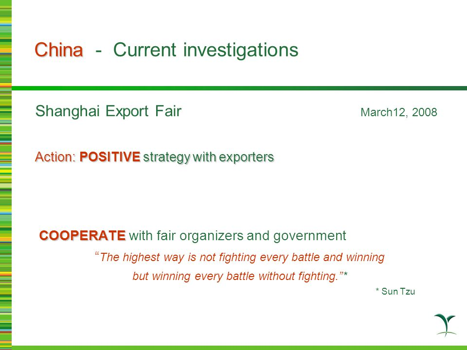 """Shanghai Export Fair March12, 2008 Action: POSITIVE strategy with exporters COOPERATE COOPERATE with fair organizers and government """" The highest way"""