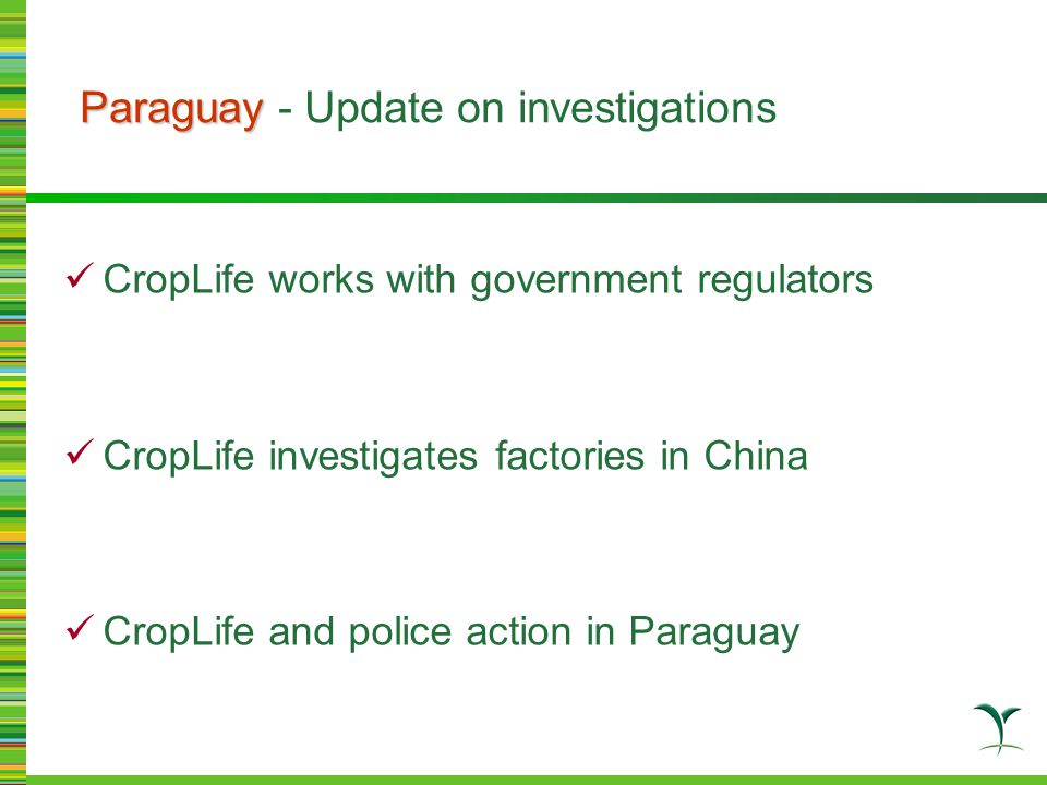 Paraguay Paraguay - Update on investigations CropLife works with government regulators CropLife investigates factories in China CropLife and police action in Paraguay