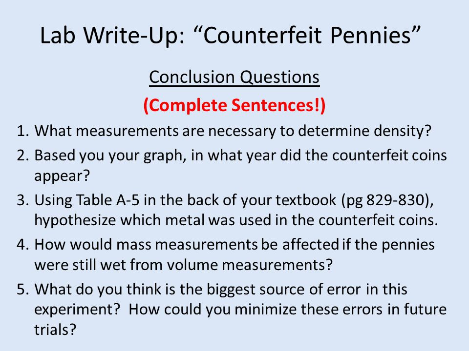"Lab Write-Up: ""Counterfeit Pennies"" Conclusion Questions (Complete Sentences!) 1.What measurements are necessary to determine density? 2.Based you you"