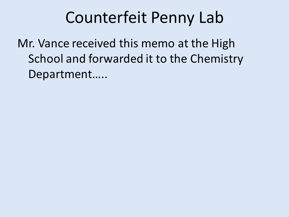 Counterfeit Penny Lab Mr. Vance received this memo at the High School and forwarded it to the Chemistry Department…..