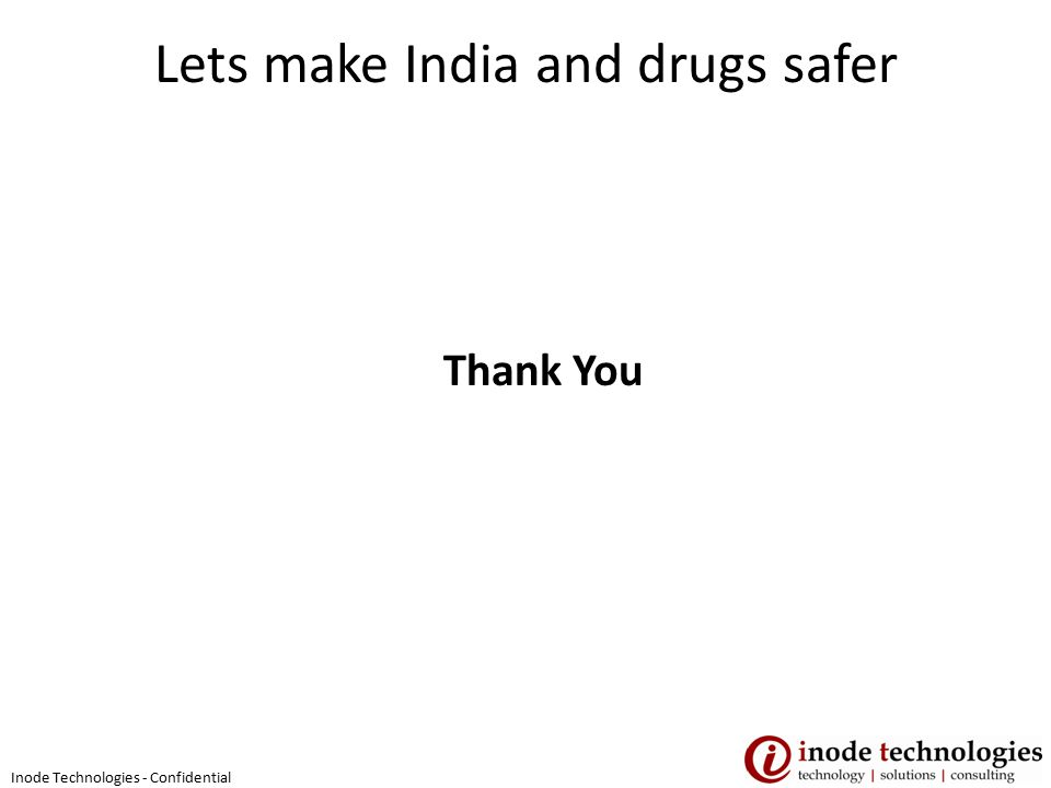 Lets make India and drugs safer Thank You Inode Technologies - Confidential