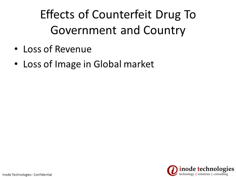 Effects of Counterfeit Drug To Government and Country Loss of Revenue Loss of Image in Global market Inode Technologies - Confidential