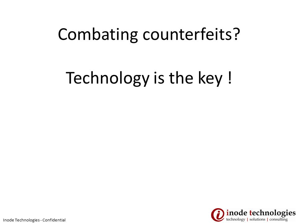Combating counterfeits? Technology is the key ! Inode Technologies - Confidential