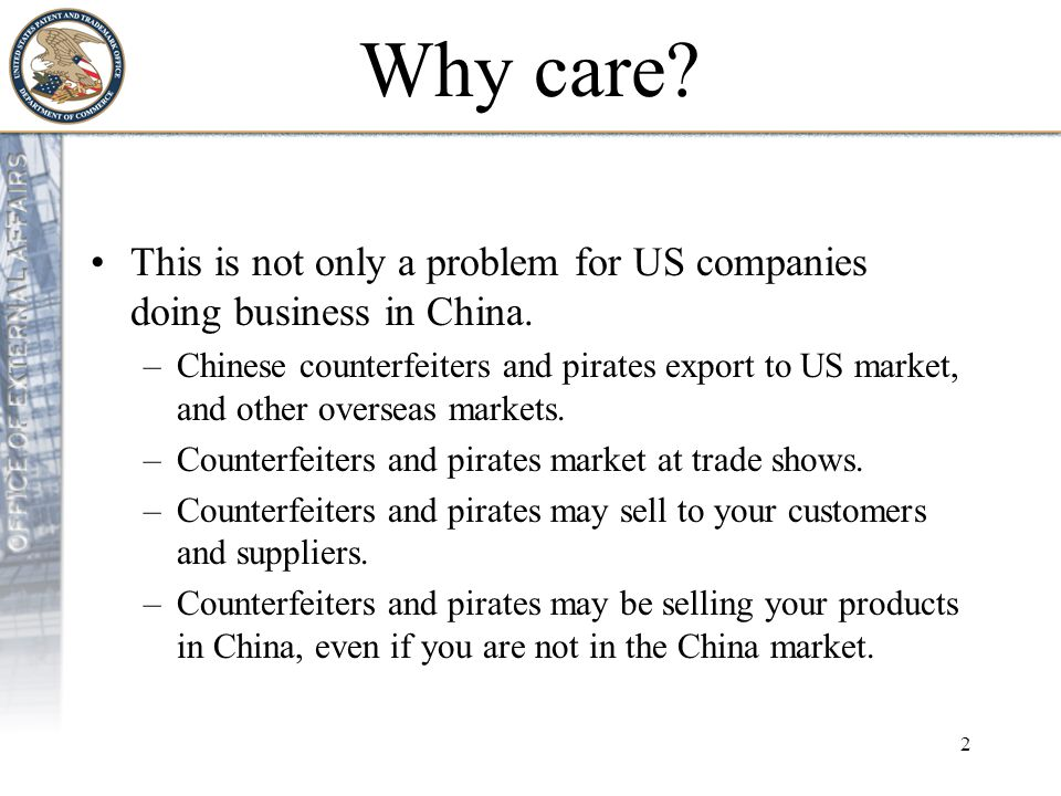 3 Scope of the Problem Chinese counterfeiting and piracy affect you: –In the United States China is the largest single source of seizures of infringing products by U.S.