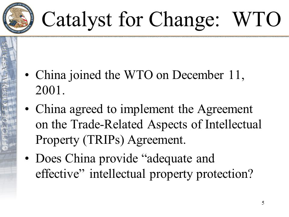 6 Catalyst for Change: WTO GOOD NEWS: –China has amended its IP laws substantially.