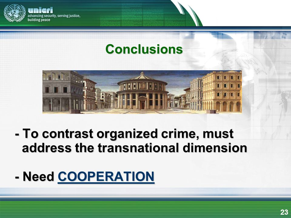 - To contrast organized crime, must address the transnational dimension - Need COOPERATION Conclusions 23