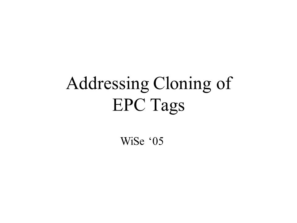 Addressing Cloning of EPC Tags WiSe '05