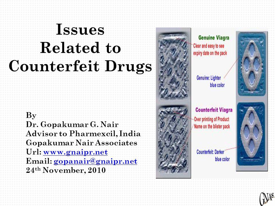 Issues Related to Counterfeit Drugs By Dr. Gopakumar G. Nair Advisor to Pharmexcil, India Gopakumar Nair Associates Url: www.gnaipr.net www.gnaipr.net