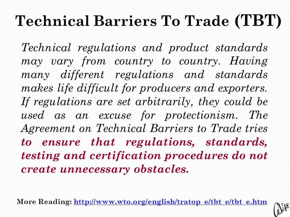 Technical Barriers To Trade (TBT) Technical regulations and product standards may vary from country to country.