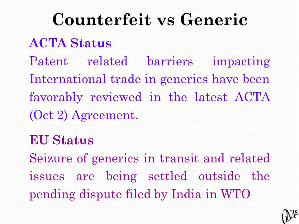 ACTA Status Patent related barriers impacting International trade in generics have been favorably reviewed in the latest ACTA (Oct 2) Agreement.