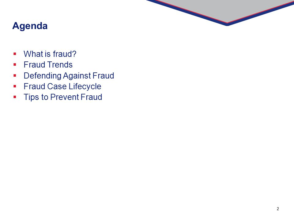 2 Agenda  What is fraud?  Fraud Trends  Defending Against Fraud  Fraud Case Lifecycle  Tips to Prevent Fraud