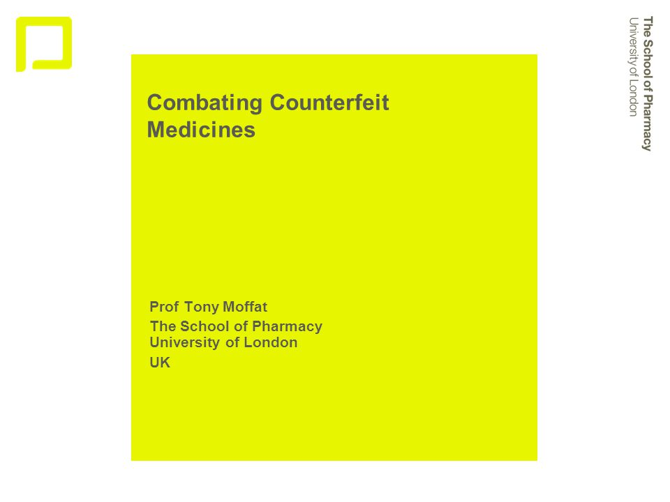 Combating Counterfeit Medicines Prof Tony Moffat The School of Pharmacy University of London UK