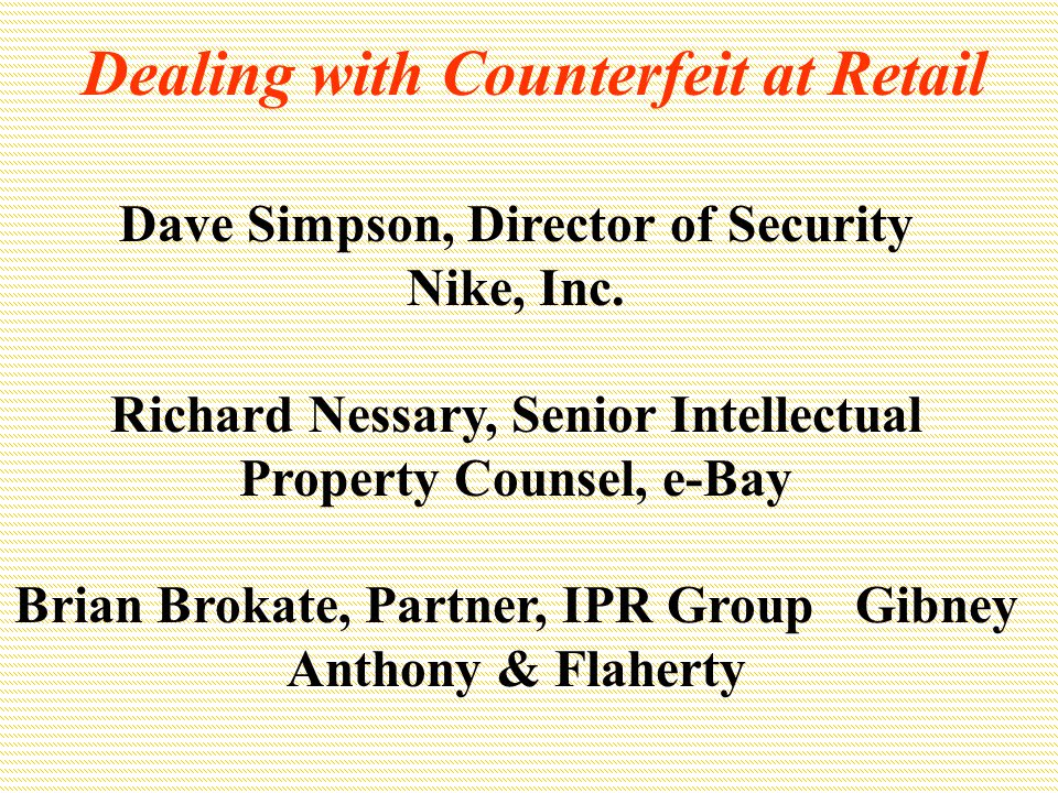Dealing with Counterfeit at Retail Dave Simpson, Director of Security Nike, Inc.