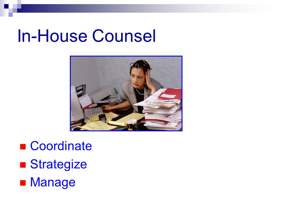 In-House Counsel Coordinate Strategize Manage