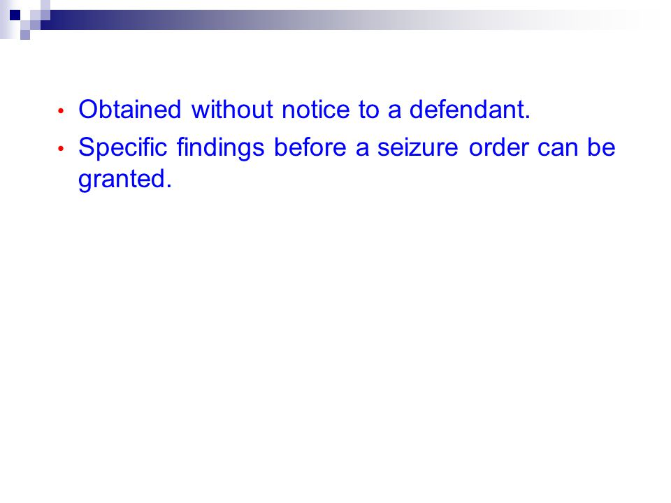 Obtained without notice to a defendant. Specific findings before a seizure order can be granted.