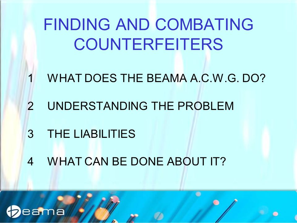 FINDING AND COMBATING COUNTERFEITERS 1WHAT DOES THE BEAMA A.C.W.G.