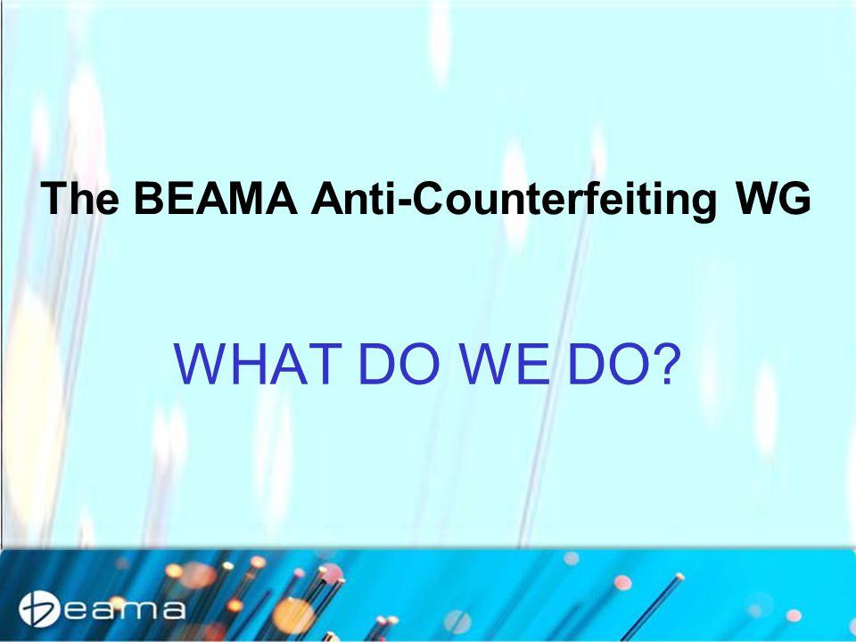 WHAT DO WE DO? The BEAMA Anti-Counterfeiting WG