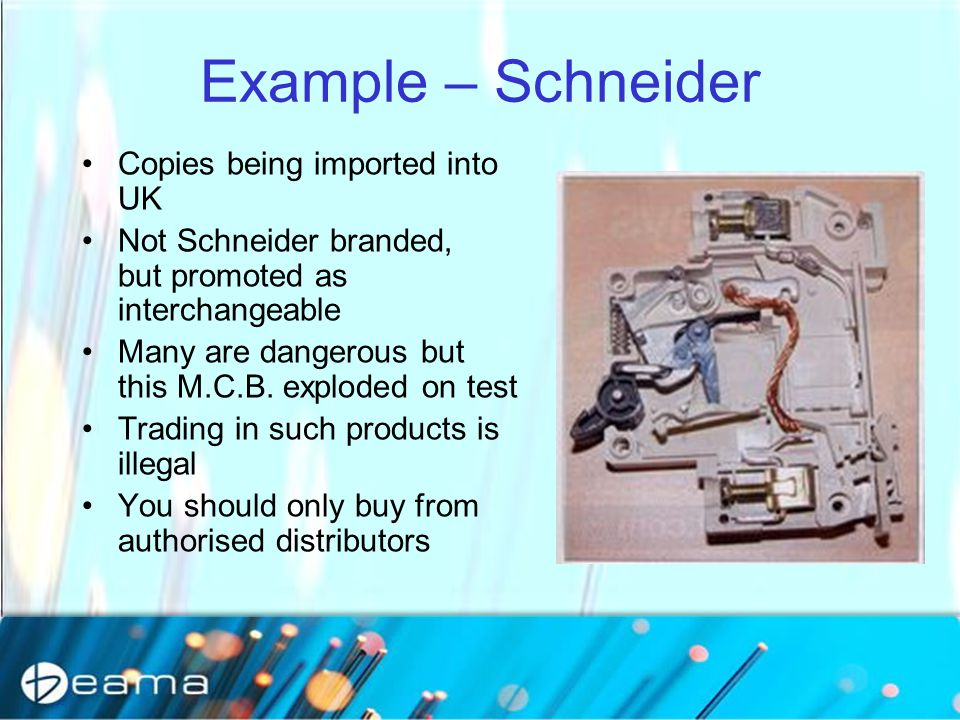Example – Schneider Copies being imported into UK Not Schneider branded, but promoted as interchangeable Many are dangerous but this M.C.B. exploded o