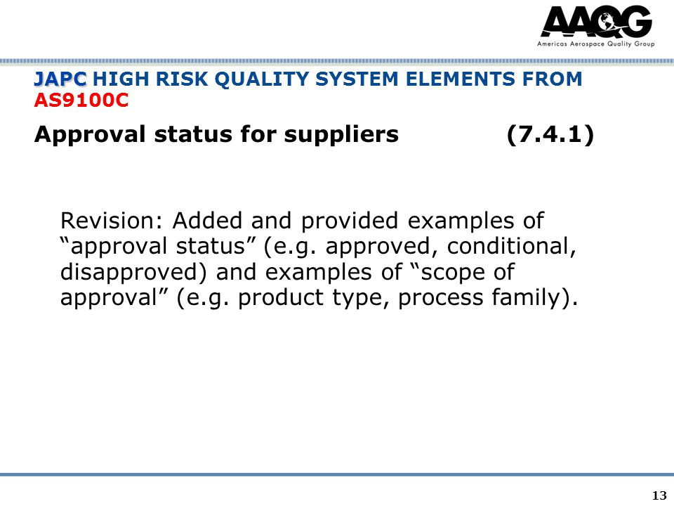 13 JAPC JAPC HIGH RISK QUALITY SYSTEM ELEMENTS FROM AS9100C Approval status for suppliers(7.4.1) Revision: Added and provided examples of approval status (e.g.
