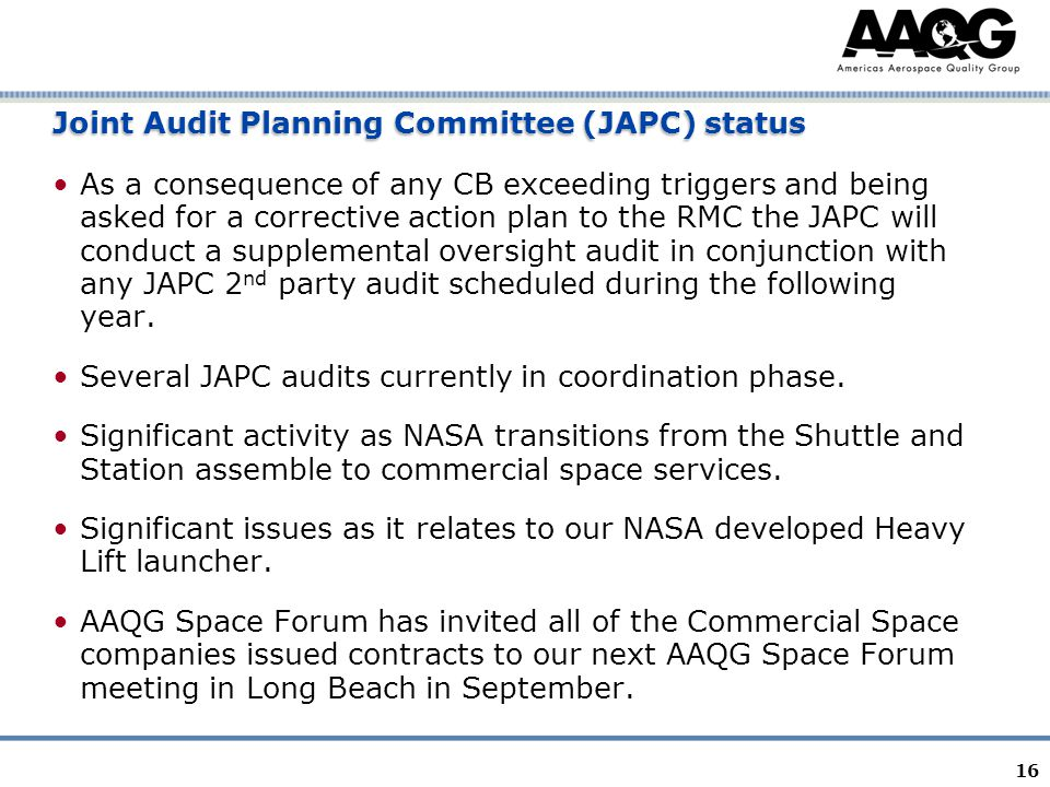 16 Joint Audit Planning Committee (JAPC) status As a consequence of any CB exceeding triggers and being asked for a corrective action plan to the RMC the JAPC will conduct a supplemental oversight audit in conjunction with any JAPC 2 nd party audit scheduled during the following year.