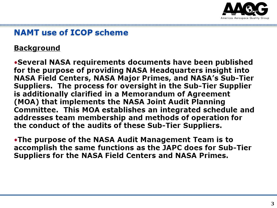 3 NAMT use of ICOP scheme Background Several NASA requirements documents have been published for the purpose of providing NASA Headquarters insight into NASA Field Centers, NASA Major Primes, and NASA's Sub-Tier Suppliers.