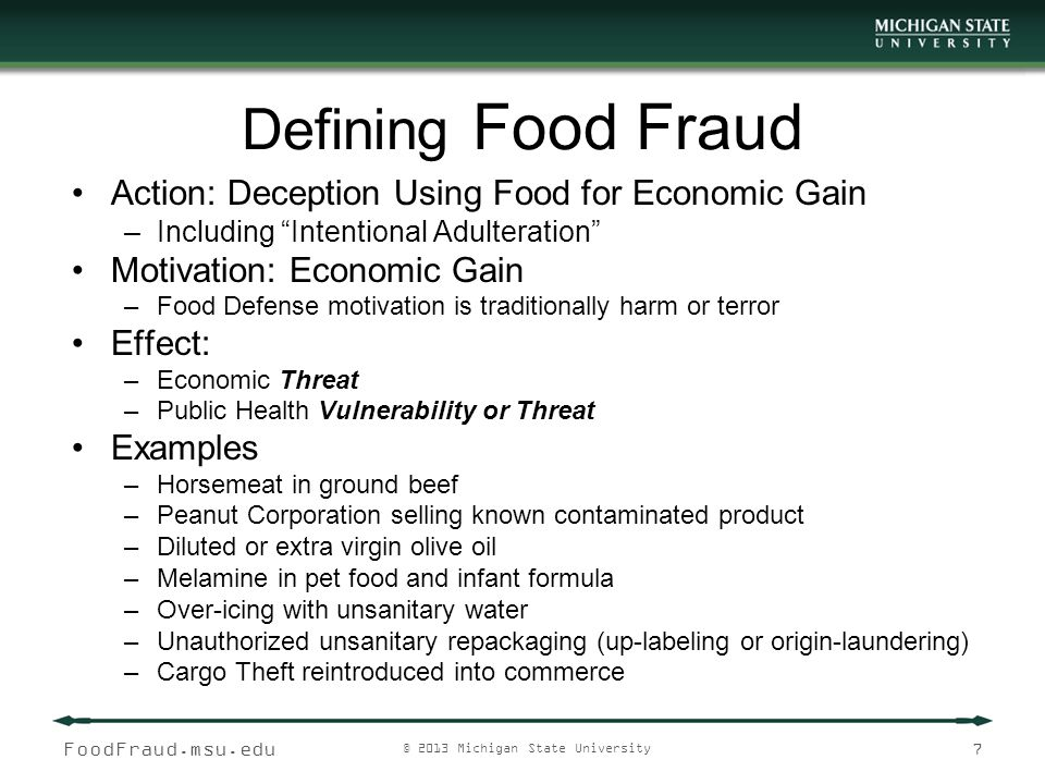 FoodFraud.msu.edu © 2013 Michigan State University 8 Manufacturing Food Supply Chain Vulnerabilities Technology Transfer and Contract Manufacturing Finished Product Outside the Legitimate Supply Chain Incoming Goods Outgoing Goods Source: Chapter: Defining Food Fraud & The Chemistry of the Crime, Improving Import Food Safety, Institute of Food Technologists, 2010