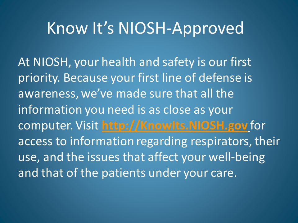Know It's NIOSH-Approved At NIOSH, your health and safety is our first priority.
