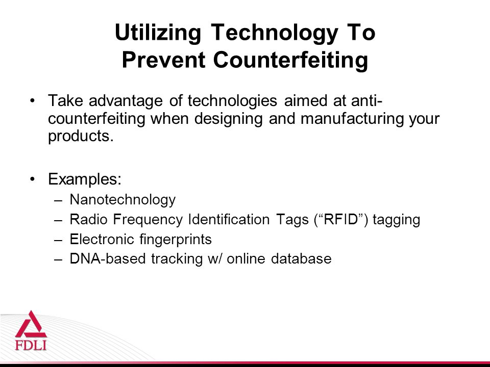 Utilizing Technology To Prevent Counterfeiting Take advantage of technologies aimed at anti- counterfeiting when designing and manufacturing your products.