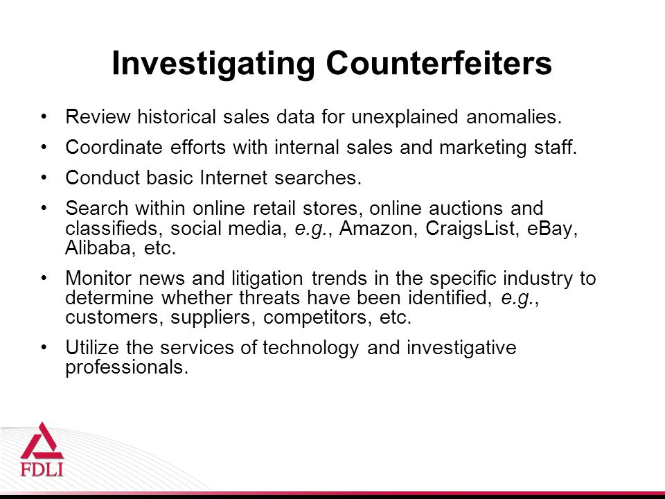 Investigating Counterfeiters Review historical sales data for unexplained anomalies.